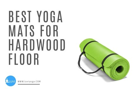 Best 7 Yoga Mat For Hardwood Floors In 2020 Reviewed Luviyoga