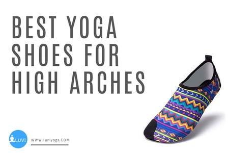 Best Yoga Shoes for High Arches; Top 6 For 2020