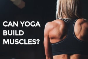 Can-Yoga-Build-Muscles