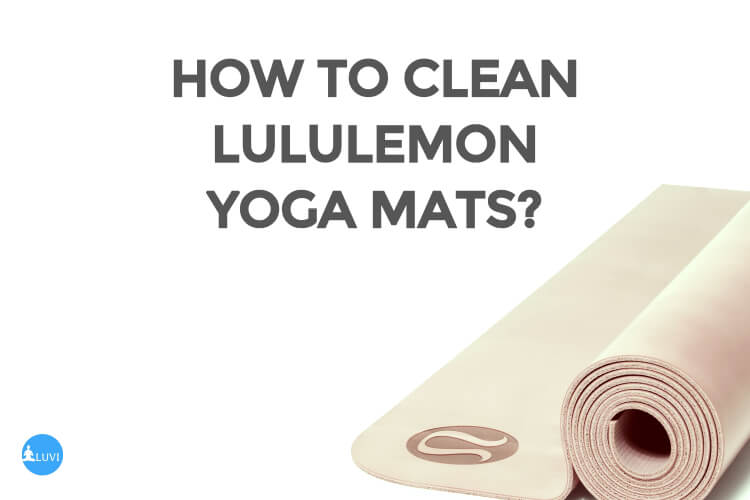 How To Clean Lululemon Yoga Mats? 3 Simple Ways Of Cleaning