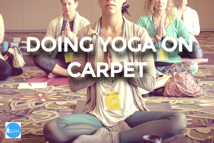 Can You Do Yoga On Carpet? Positives And Negatives Vs Yoga Mats