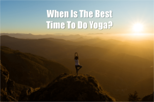 When-Is-The-Best-Time-To-Do-Yoga