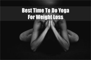 Best-Time-To-Do-Yoga-For-Weight-Loss