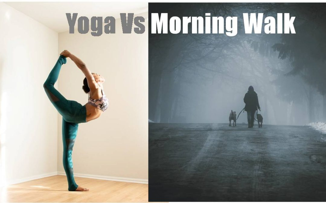 Yoga Vs Morning Walk; Similarties, Difference, What Is Better?
